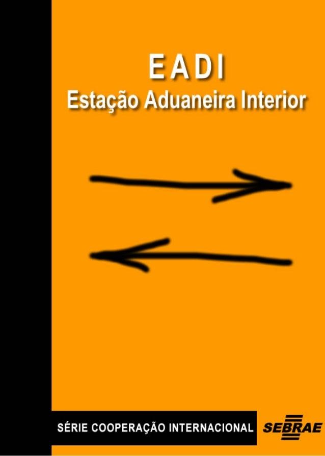 Estação Aduaneira de Interior – EADI© 2005. Serviço de Apoio às Micro e Pequenas Empresas de Minas Gerais - SEBRAE/MGEste ...