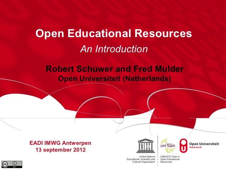 Open Educational Resources               An Introduction    Robert Schuwer and Fred Mulder        Open Universiteit (Nethe...