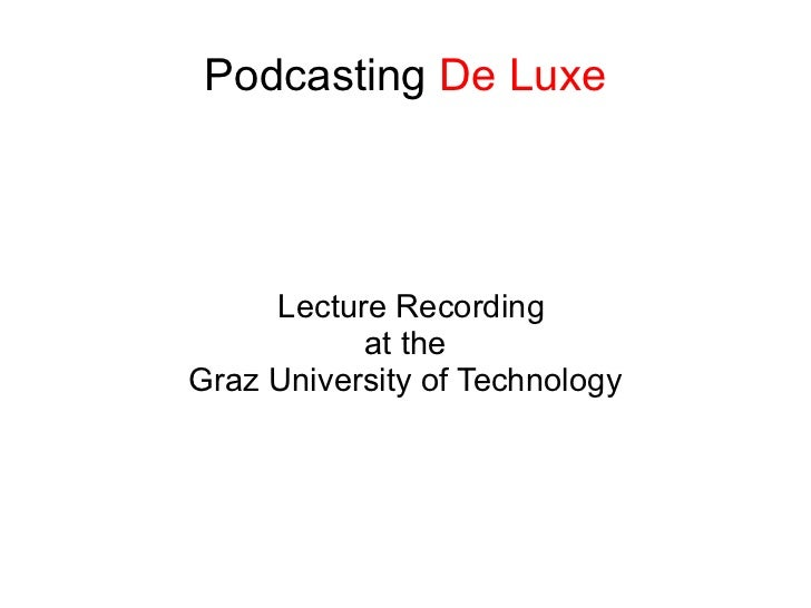 Podcasting De Luxe     Lecture Recording           at theGraz University of Technology