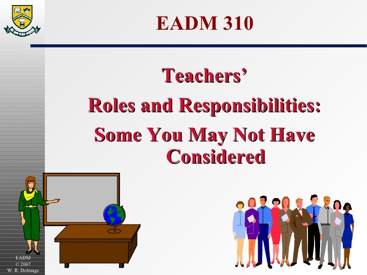 EADM 310 Teachers' Roles and Responsibilities: Some You May Not Have Considered