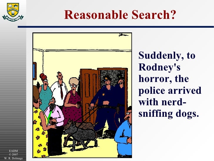 Reasonable Search? <ul><li>Suddenly, to Rodney's horror, the police arrived with nerd-sniffing dogs. </li></ul>