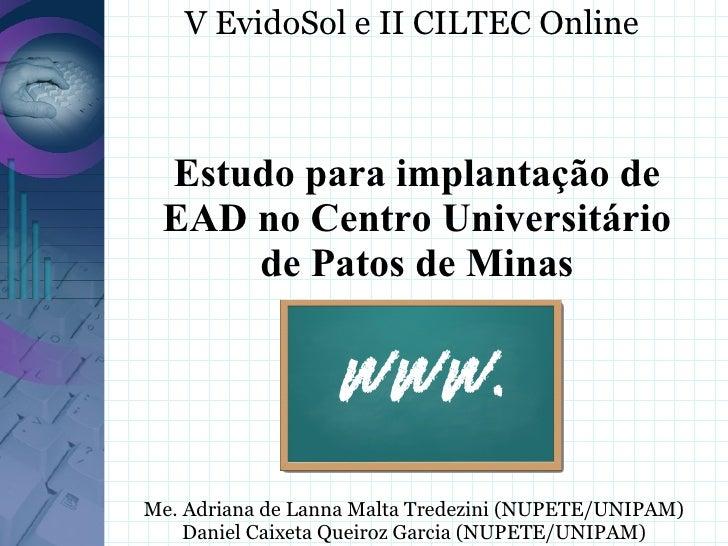 V EvidoSol e II CILTEC Online     Estudo para implantação de  EAD no Centro Universitário      de Patos de Minas     Me. A...