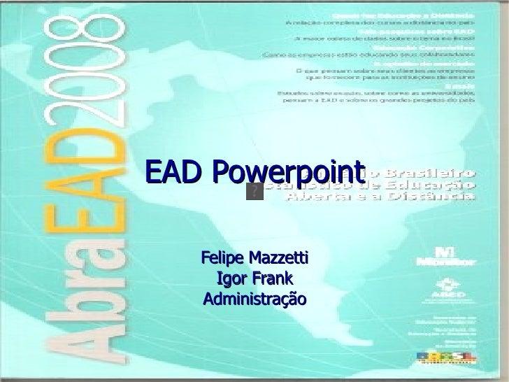 EAD Powerpoint Felipe Mazzetti Igor Frank Administração