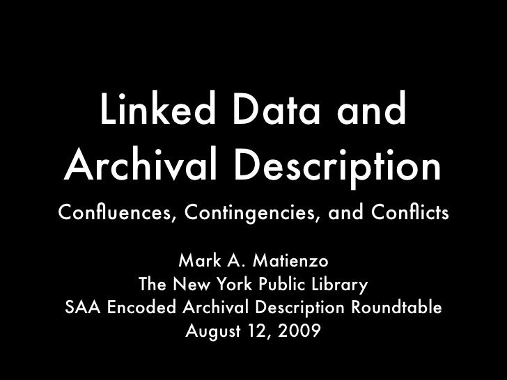 Linked Data and Archival Description Confluences, Contingencies, and Conflicts             Mark A. Matienzo        The New Y...