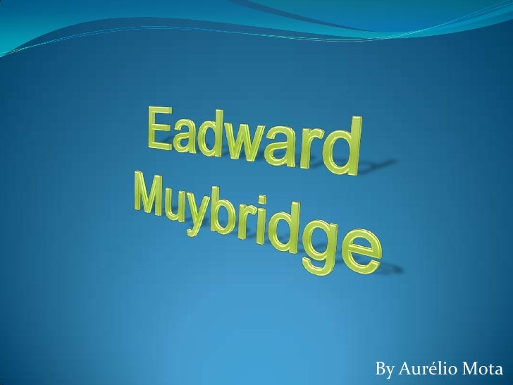 Eadward Muybridge<br />By Aurélio Mota<br />