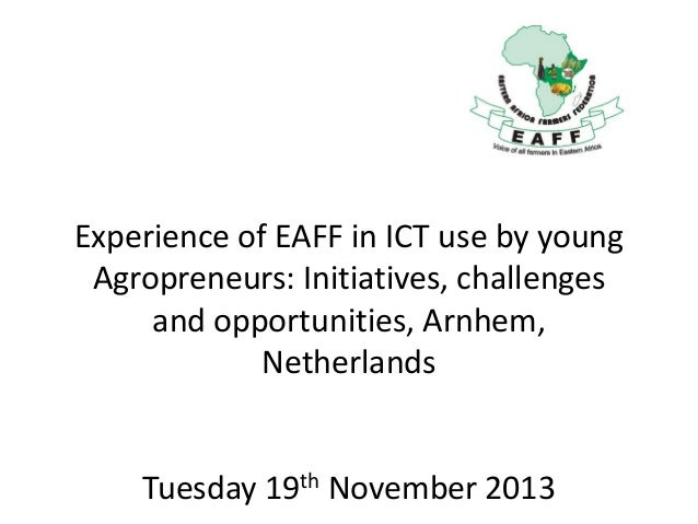 Experience of EAFF in ICT use by young Agropreneurs: Initiatives, challenges and opportunities, Arnhem, Netherlands  Tuesd...