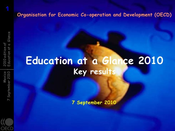 Organisation for Economic Co-operation and Development (OECD)<br />Education at a Glance 2010Key results<br />7September 2...