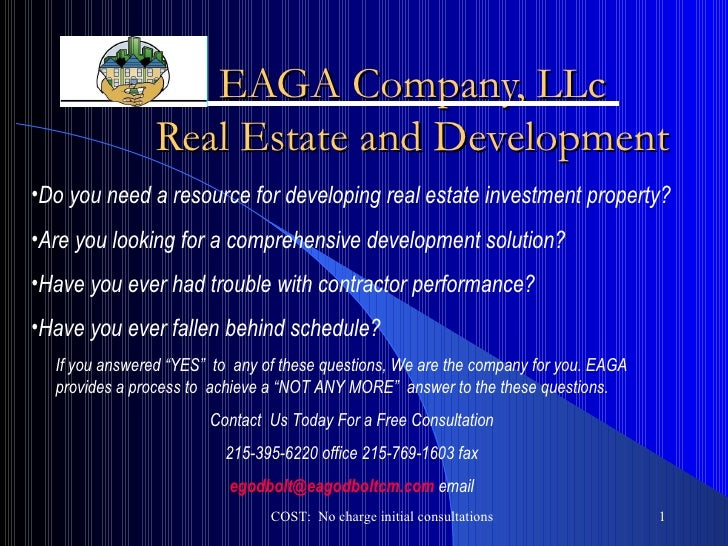 EAGA Company, LLc Real Estate and Development COST:  No charge initial consultations <ul><li>Do you need a resource for de...
