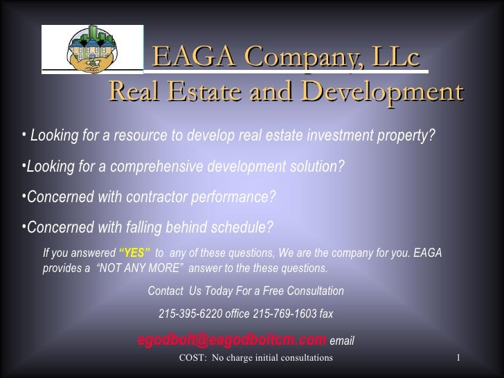 EAGA Company, LLc Real Estate and Development COST:  No charge initial consultations <ul><li>Looking for a resource to dev...