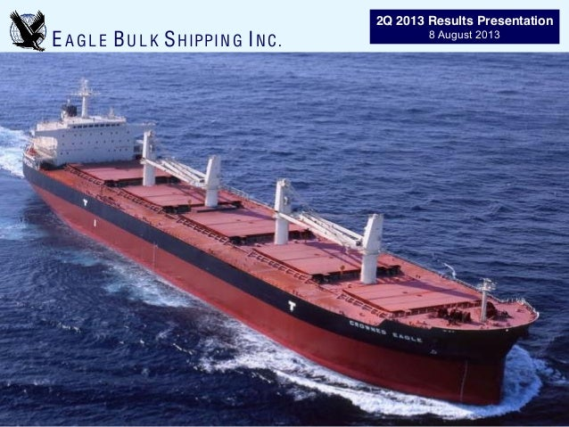 EA G L E BUL K SHIPPING INC. 2Q 2013 Results Presentation 8 August 2013