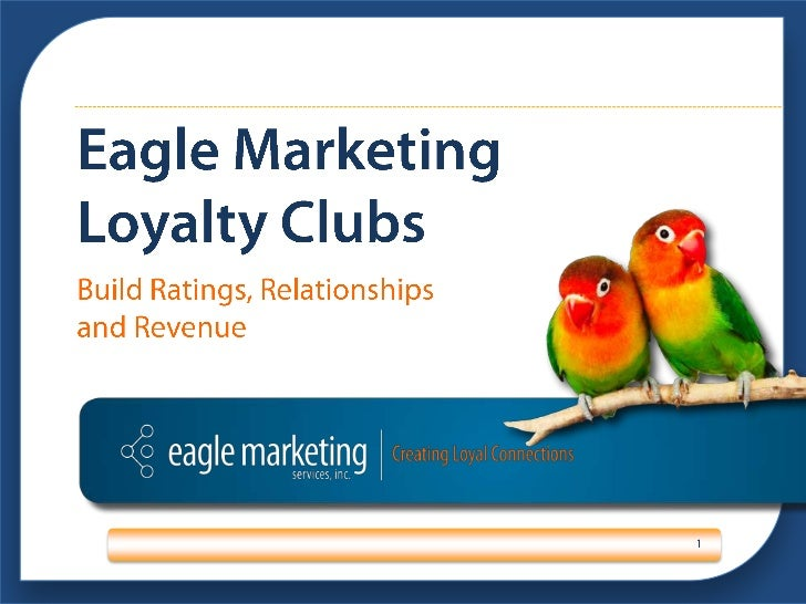 Eagle Marketing Loyalty Clubs<br />1<br />Build Ratings, Relationships and Revenue <br />
