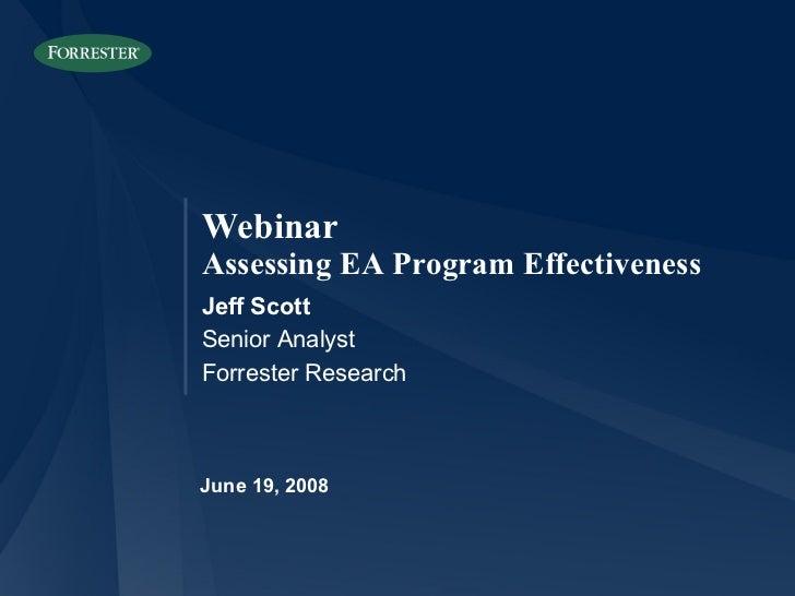 June 19, 2008 Jeff Scott Senior Analyst Forrester Research Webinar Assessing EA Program Effectiveness