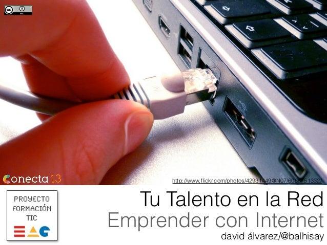 Proyecto Formación TIC Tu Talento en la Red Emprender con Internet david álvarez/@balhisay http://www.flickr.com/photos/429...