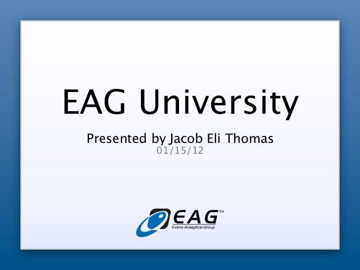 EAG University Presented by Jacob Eli Thomas           01/15/12