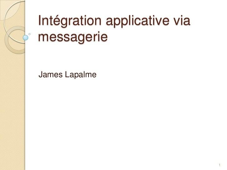 Intégration applicative via messagerie<br />James Lapalme<br />1<br />