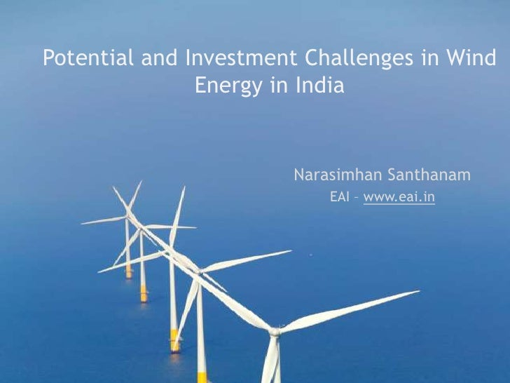 Potential and Investment Challenges in Wind Energy in India<br />NarasimhanSanthanam<br />EAI – www.eai.in <br />
