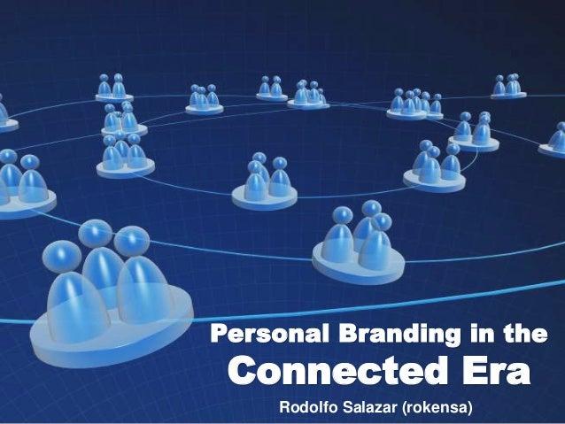 Personal Branding in the Connected Era Rodolfo Salazar (rokensa)