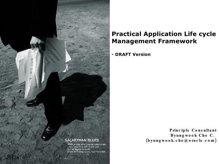Practical Application Life cycle Management Framework  - DRAFT Version Principle Consultant Byungwook Cho C.  (byungwook.c...