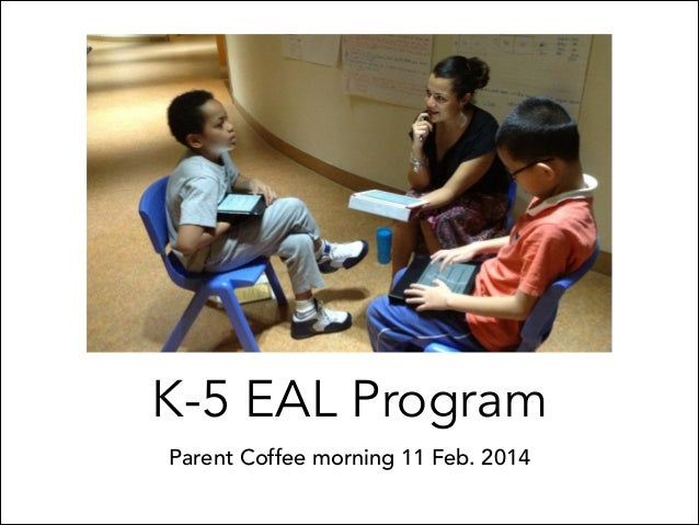 K-5 EAL Program Parent Coffee morning 11 Feb. 2014
