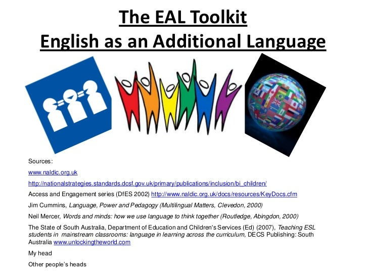 The EAL Toolkit    English as an Additional LanguageSources:www.naldic.org.ukhttp://nationalstrategies.standards.dcsf.gov....