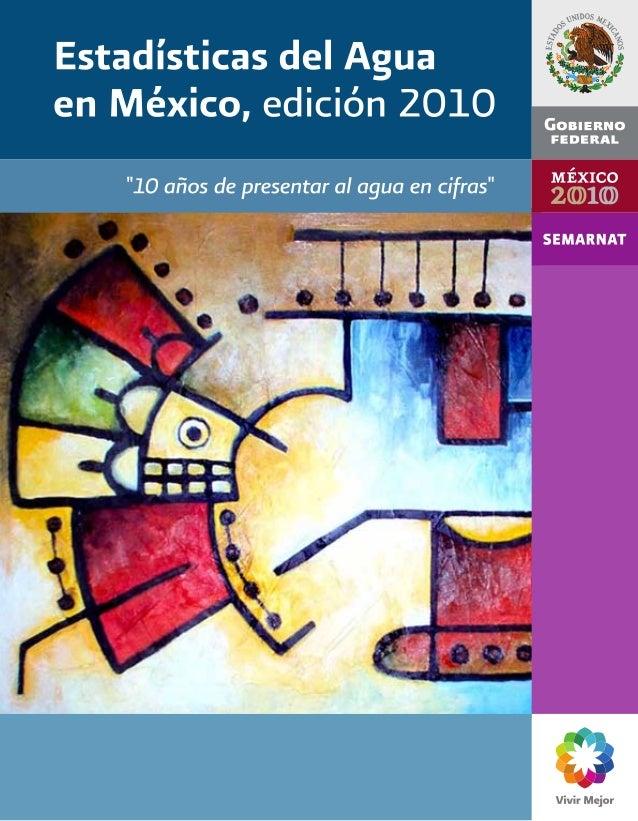 Estadísticas del Agua en México, edición 2010 Comisión Nacional del Agua www.conagua.gob.mx Marzo de 2010
