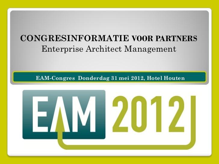 CONGRESINFORMATIE VOOR PARTNERS   Enterprise Architect Management   EAM-Congres Donderdag 31 mei 2012, Hotel Houten