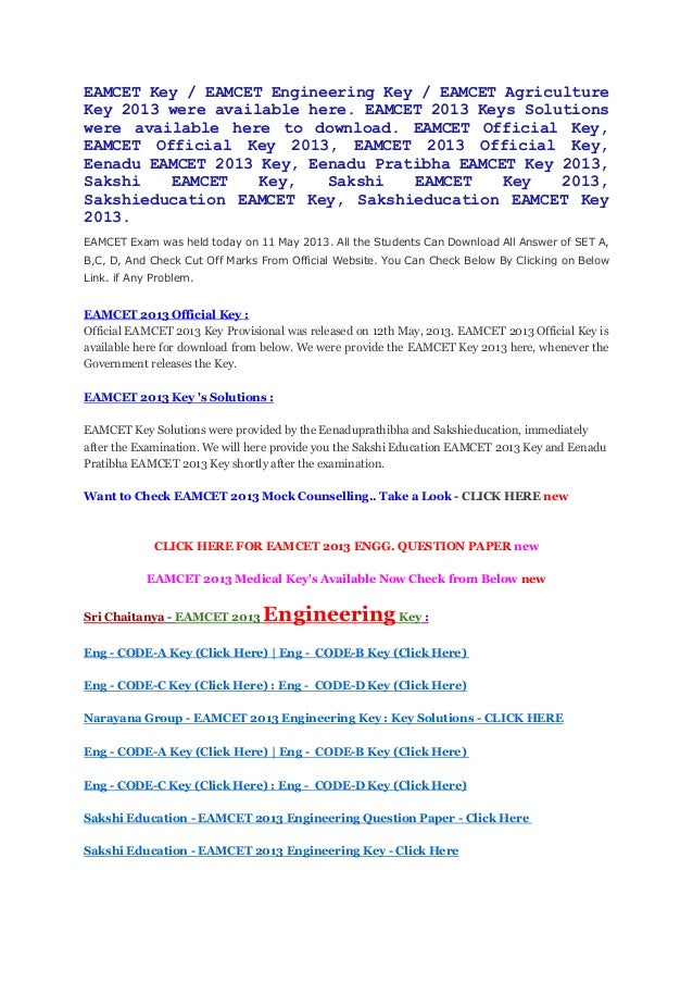 EAMCET Key / EAMCET Engineering Key / EAMCET AgricultureKey 2013 were available here. EAMCET 2013 Keys Solutionswere avail...