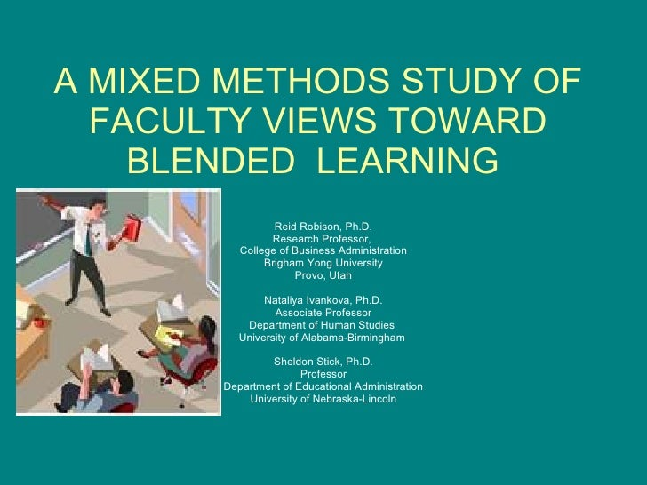 A MIXED METHODS STUDY OF FACULTY VIEWS TOWARD BLENDED  LEARNING  Reid Robison, Ph.D. Research Professor,  College of Busin...