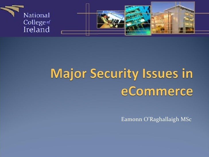 Eamonn O Raghallaigh   The Major Security Issues In E Commerce