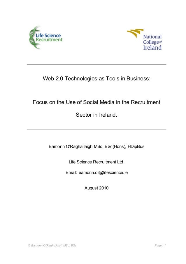 © Eamonn O'Raghallaigh MSc, BSc Page | 1 Web 2.0 Technologies as Tools in Business: Focus on the Use of Social Media in th...