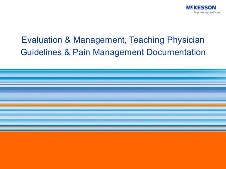 Evaluation & Management, Teaching Physician Guidelines & Pain Management Documentation
