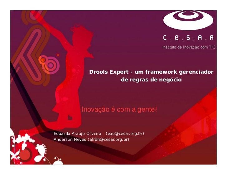 Instituto de Inovação com TIC                Drools Expert - um framework gerenciador                               de reg...