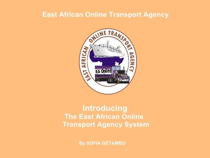 Introducing The East African Online   Transport Agency System By SOFIA GETAMBU East African Online Transport Agency