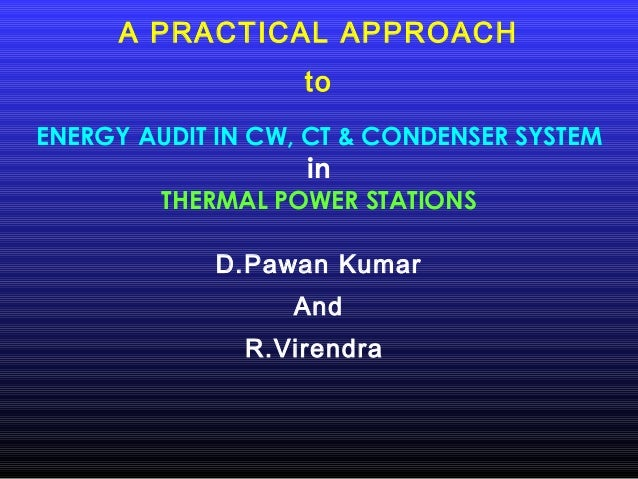A PRACTICAL APPROACH                   toENERGY AUDIT IN CW, CT & CONDENSER SYSTEM                   in         THERMAL PO...