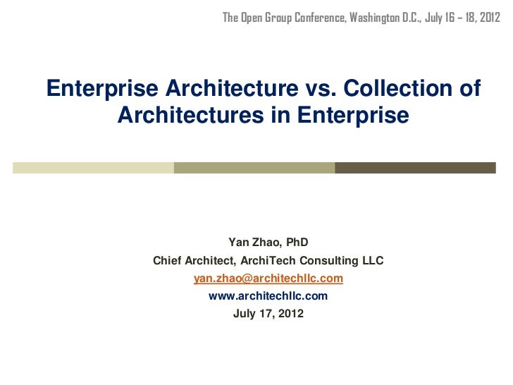 The Open Group Conference, Washington D.C., July 16 – 18, 2012Enterprise Architecture vs. Collection of      Architectures...
