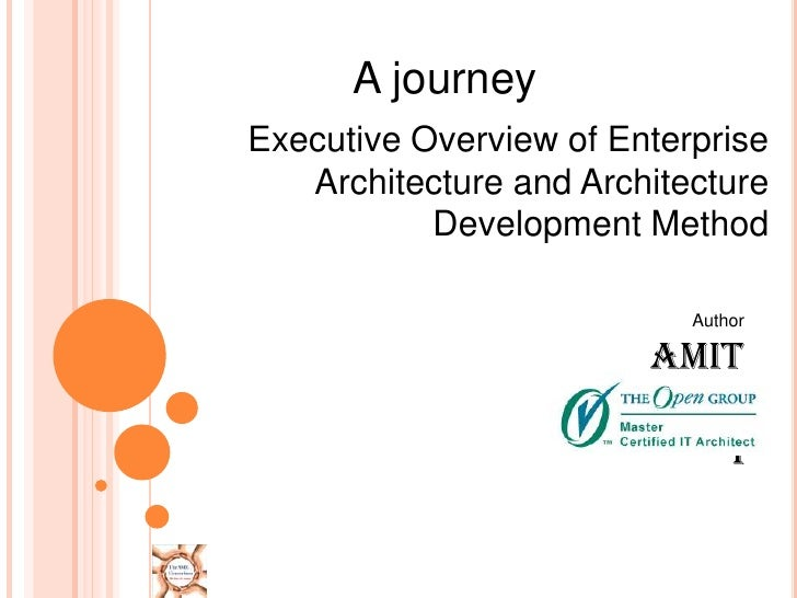 A journey<br />Executive Overview of Enterprise Architecture and Architecture Development Method <br />Author<br />Amit Na...