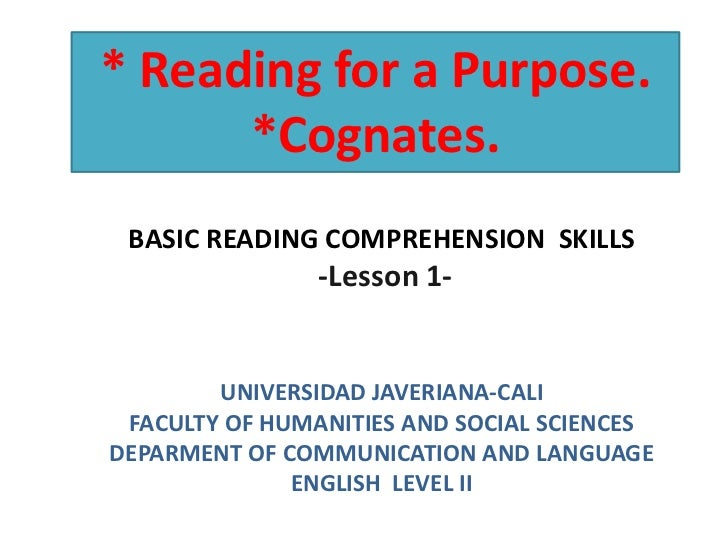 * Reading for a Purpose.      *Cognates. BASIC READING COMPREHENSION SKILLS                -Lesson 1-        UNIVERSIDAD J...