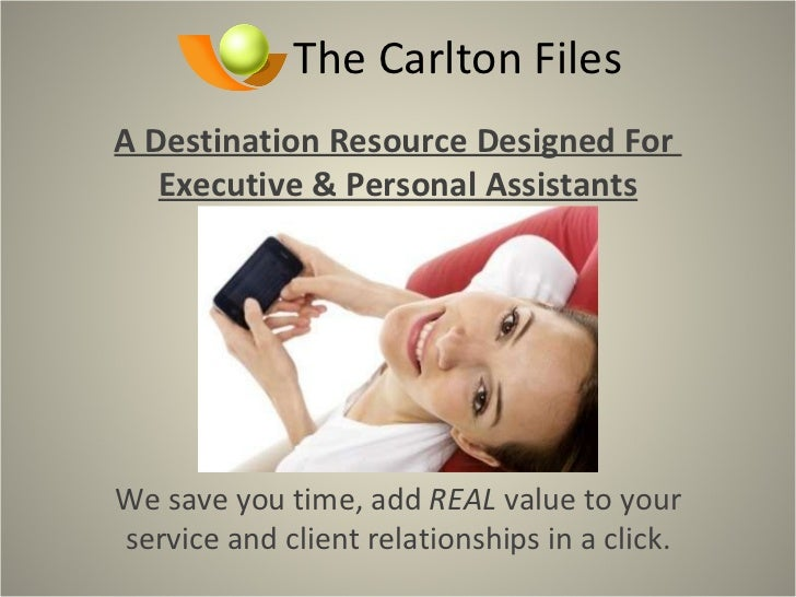 The Carlton Files A Destination Resource Designed For  Executive & Personal Assistants We save you time, add  REAL  value ...