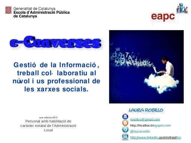 Gestió de la Informació , treball col· laboratiu al núvol i us professional de les xarxes socials. lrosilloc@gmail.com htt...