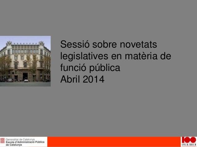 Sessió sobre novetats legislatives en matèria de funció pública Abril 2014