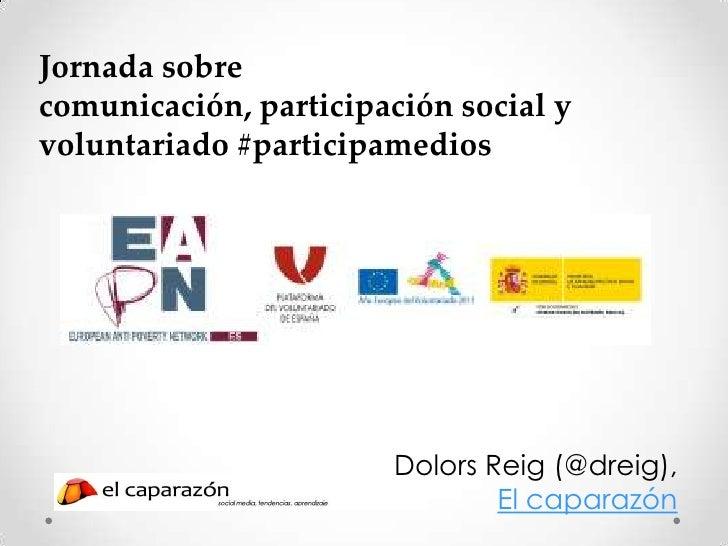 Jornada sobrecomunicación, participación social yvoluntariado #participamedios                       Dolors Reig (@dreig),...