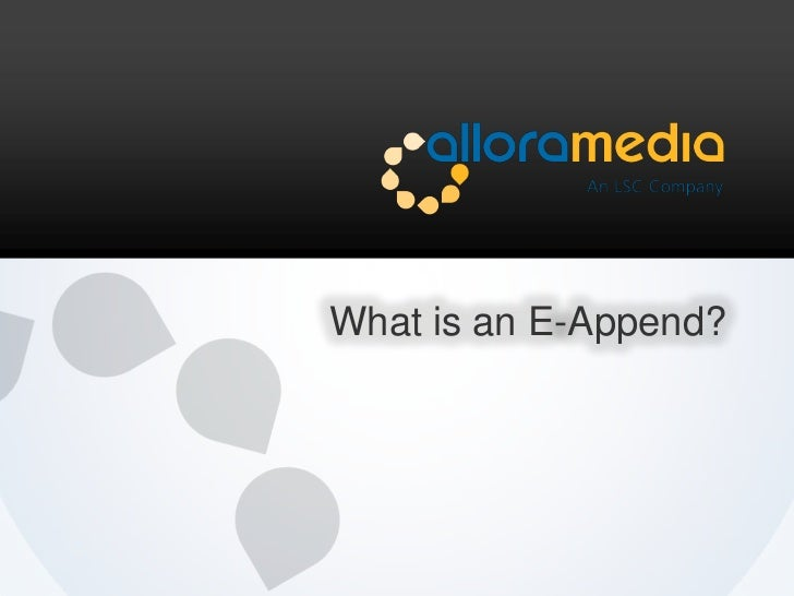 What is an E-Append?<br />