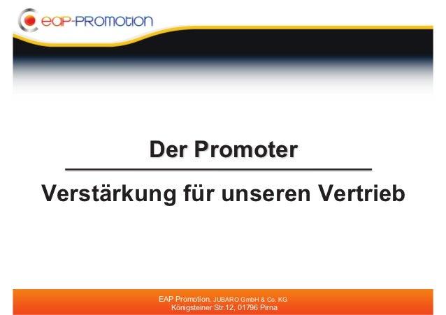 Der PromoterVerstärkung für unseren Vertrieb          EAP Promotion, JUBARO GmbH & Co. KG            Königsteiner Str.12, ...