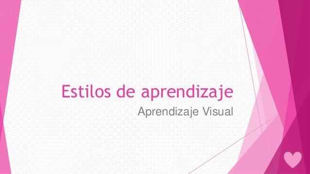 Estilos de aprendizaje Aprendizaje Visual