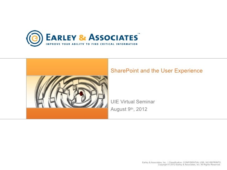 SharePoint and the User ExperienceUIE Virtual SeminarAugust 9th, 2012             Earley & Associates, Inc. | Classificati...