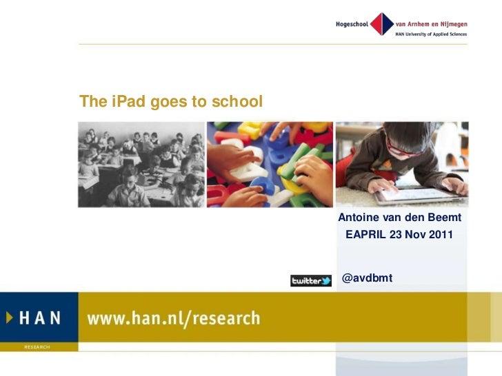 The iPad goes to school                          Antoine van den Beemt                           EAPRIL 23 Nov 2011       ...
