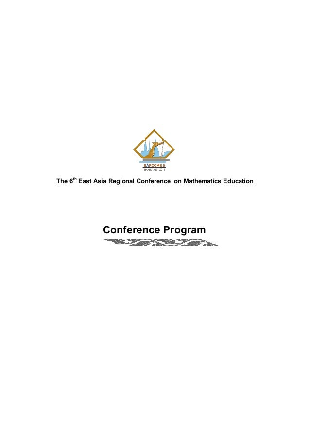 6th East Asia Regional Conference on Mathematics Education (EARCOME 6)17-22 March 2013, Phuket, ThailandThe 6th East Asia ...