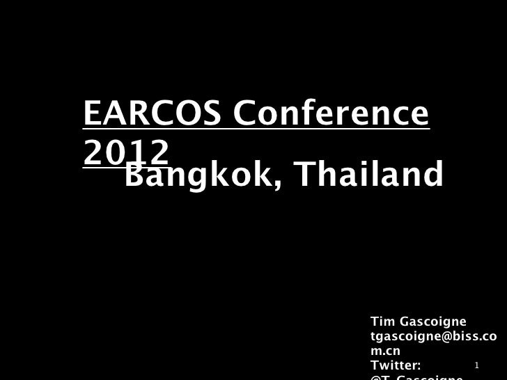 EARCOS Conference2012  Bangkok, Thailand               Tim Gascoigne               tgascoigne@biss.co               m.cn  ...