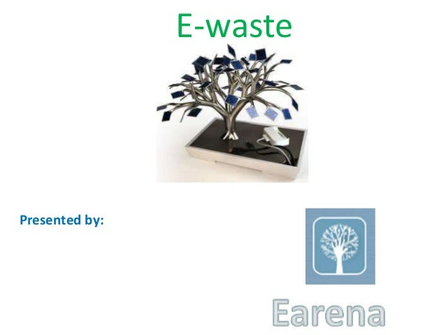 E-wastePresented by: