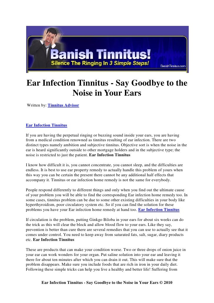 Ear Infection Tinnitus - Say Goodbye to the             Noise in Your Ears Written by: Tinnitus Advisor    Ear Infection T...